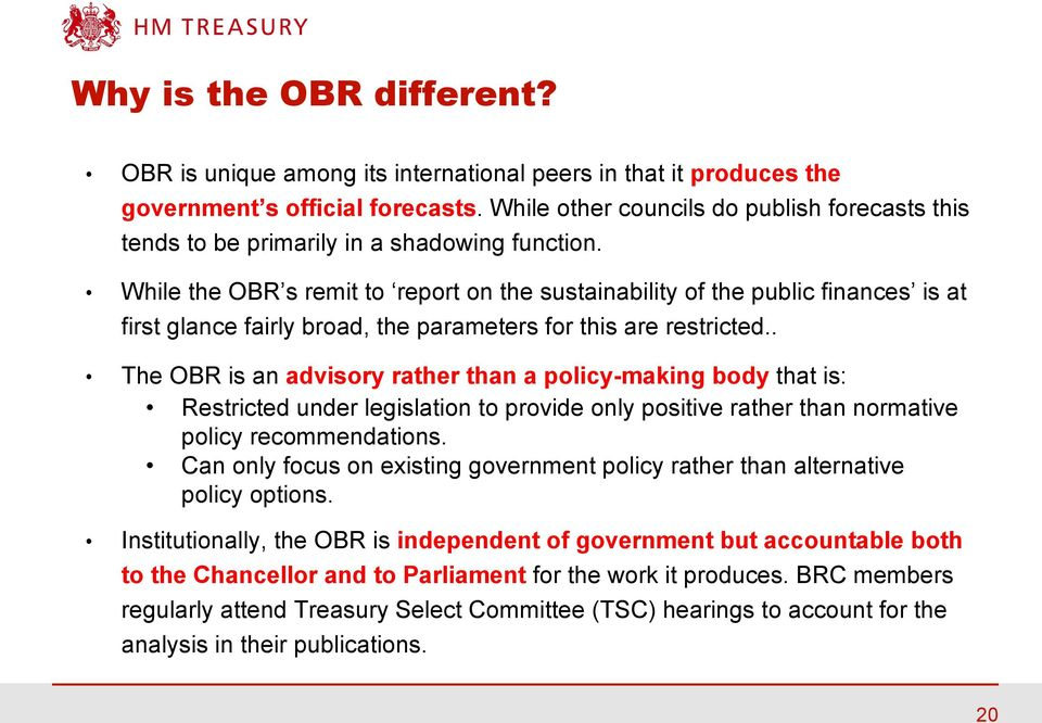 While the OBR s remit to report on the sustainability of the public finances is at first glance fairly broad, the parameters for this are restricted.