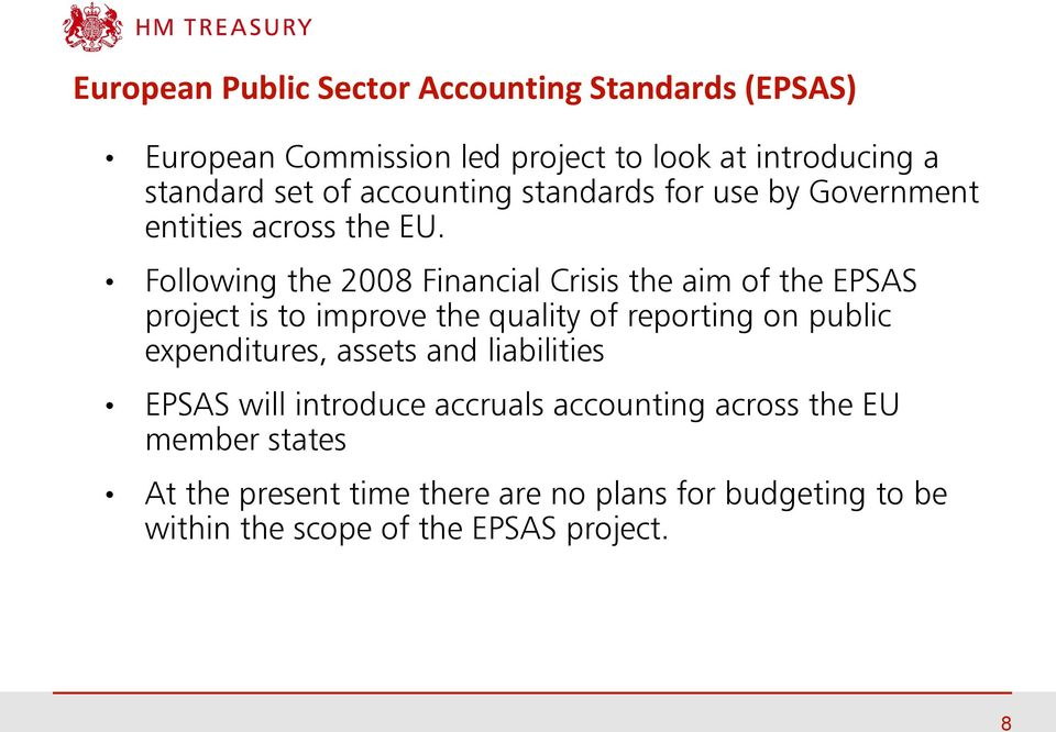 Following the 2008 Financial Crisis the aim of the EPSAS project is to improve the quality of reporting on public expenditures,
