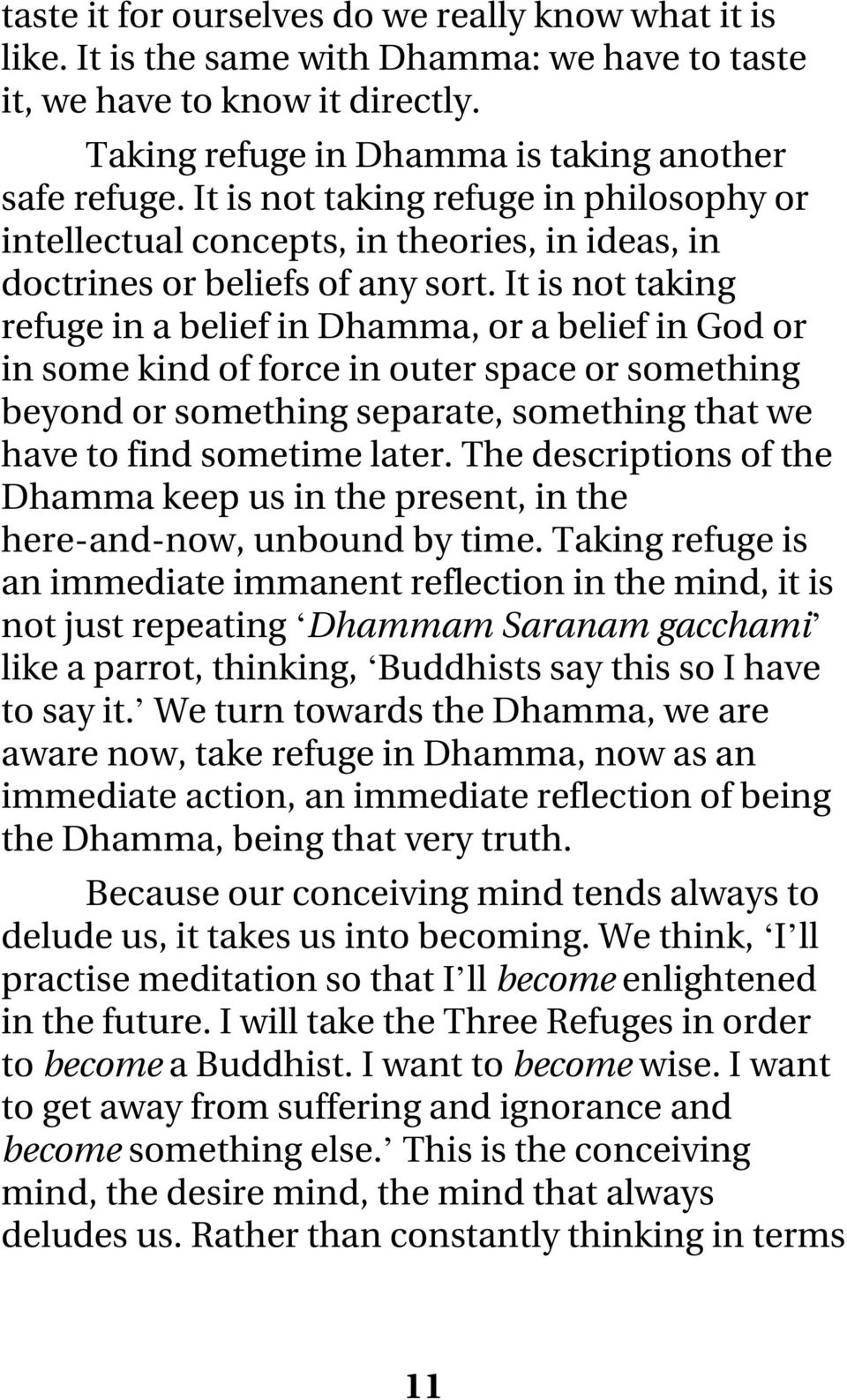 It is not taking refuge in a belief in Dhamma, or a belief in God or in some kind of force in outer space or something beyond or something separate, something that we have to find sometime later.