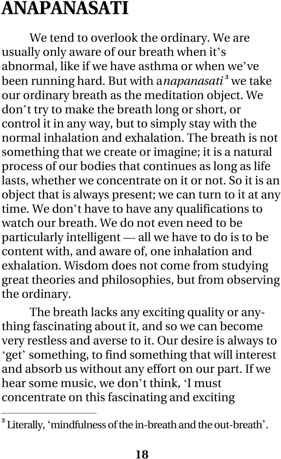 We don t try to make the breath long or short, or control it in any way, but to simply stay with the normal inhalation and exhalation.