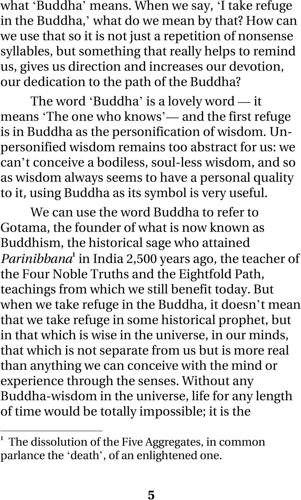 the Buddha? The word Buddha is a lovely word it means The one who knows and the first refuge is in Buddha as the personification of wisdom.