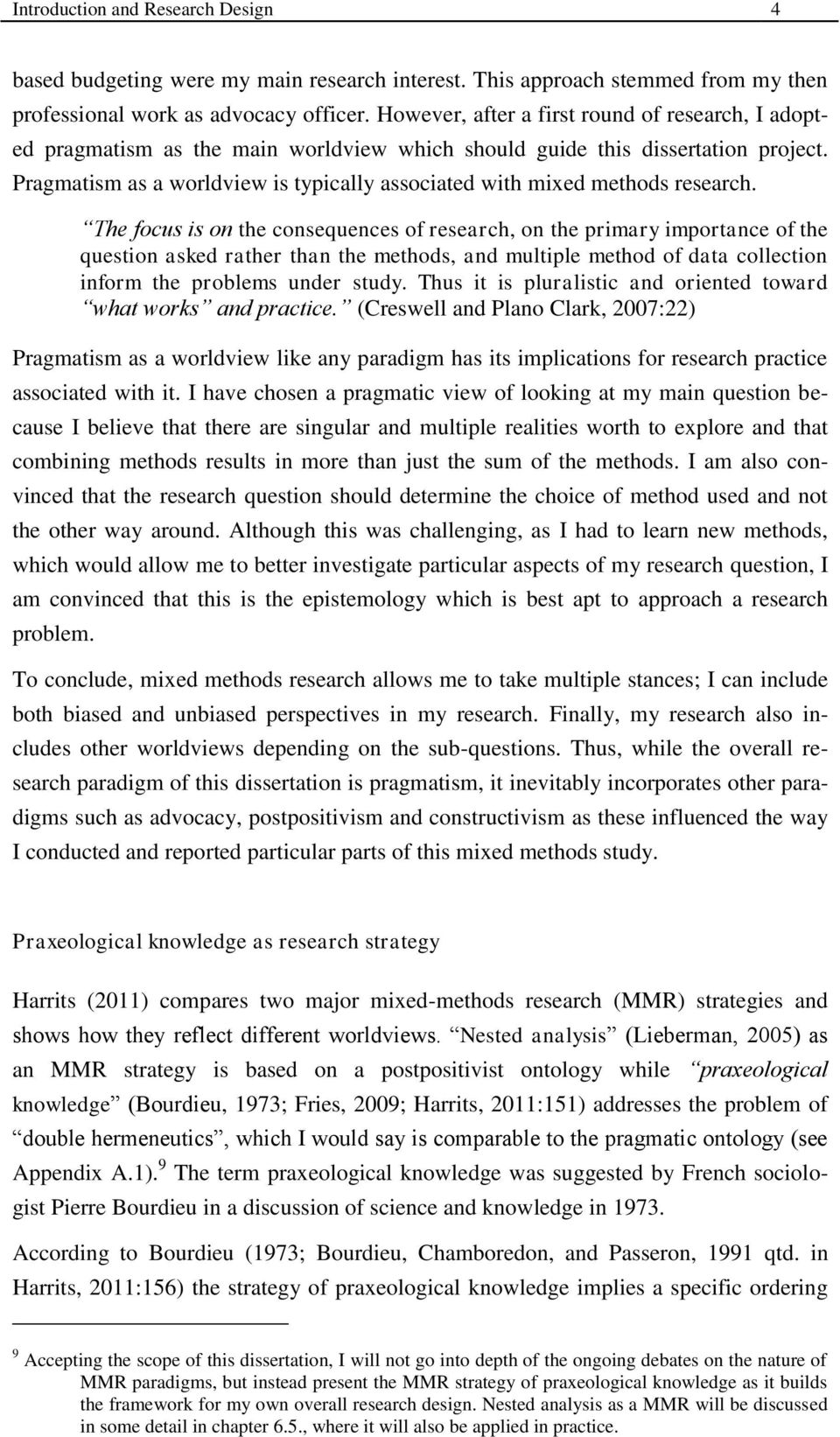 Pragmatism as a worldview is typically associated with mixed methods research.