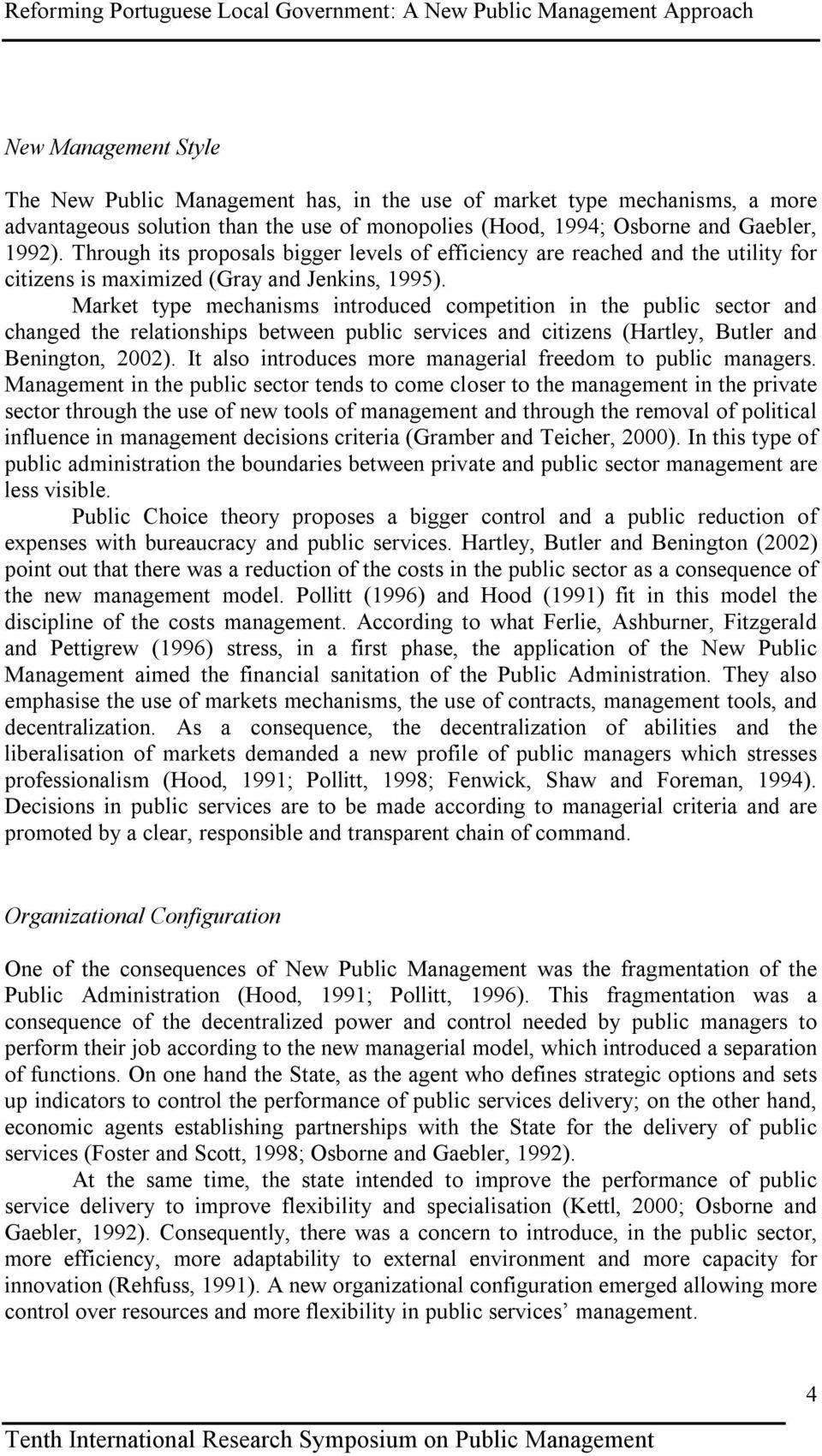Market type mechanisms introduced competition in the public sector and changed the relationships between public services and citizens (Hartley, Butler and Benington, 2002).