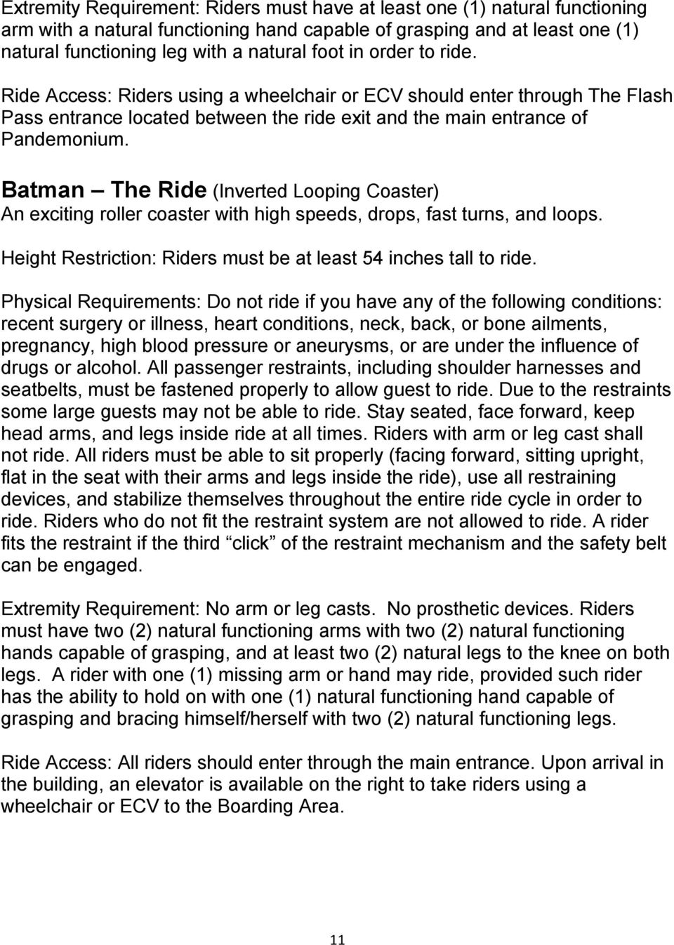 Batman The Ride (Inverted Looping Coaster) An exciting roller coaster with high speeds, drops, fast turns, and loops. Height Restriction: Riders must be at least 54 inches tall to ride.