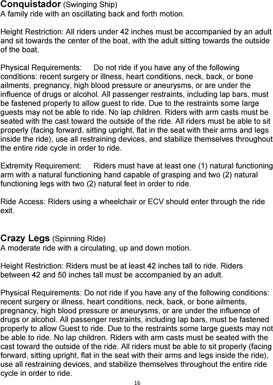 Physical Requirements: Do not ride if you have any of the following conditions: recent surgery or illness, heart conditions, neck, back, or bone ailments, pregnancy, high blood pressure or aneurysms,