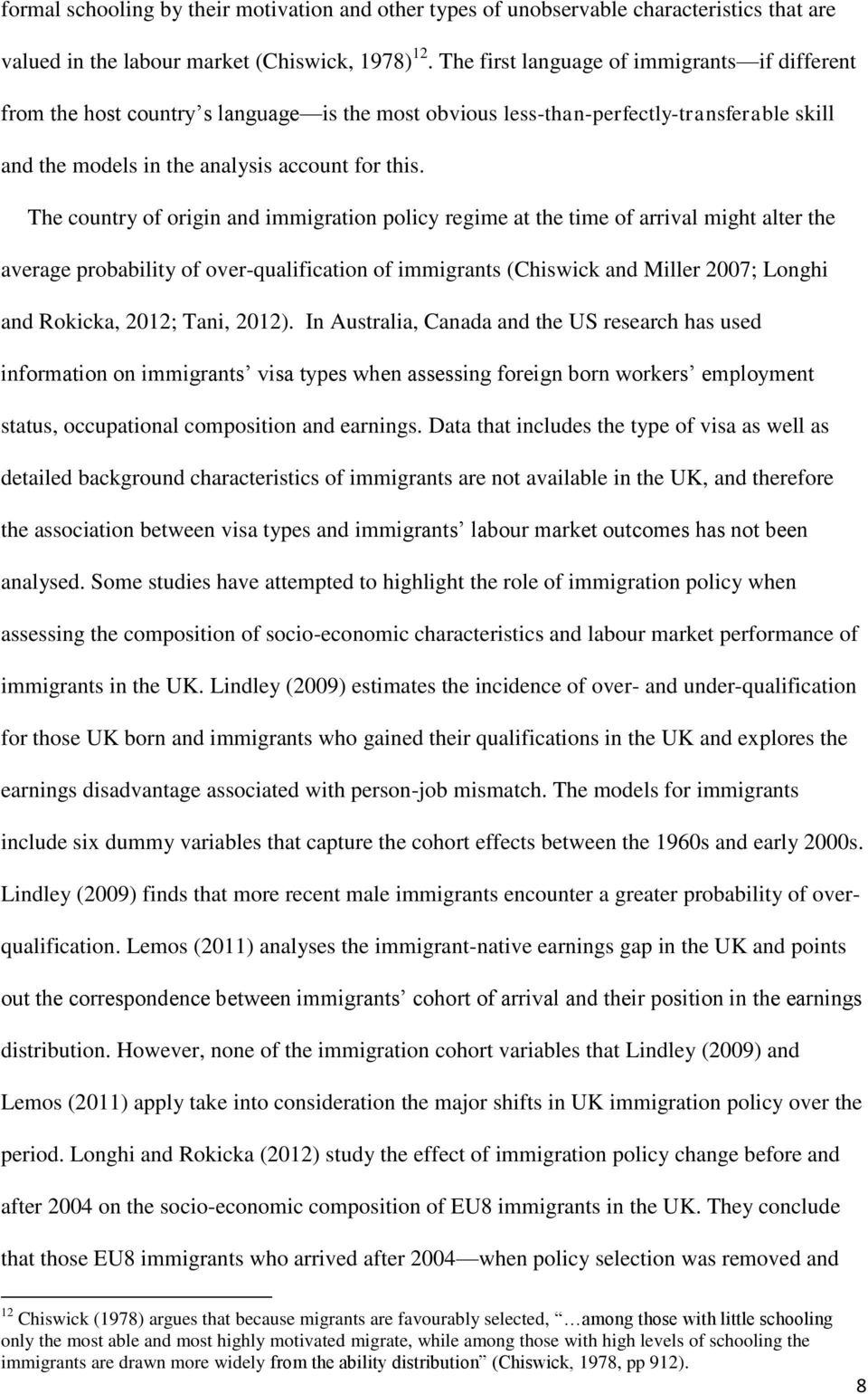 The country of origin and immigration policy regime at the time of arrival might alter the average probability of over-qualification of immigrants (Chiswick and Miller 2007; Longhi and Rokicka, 2012;