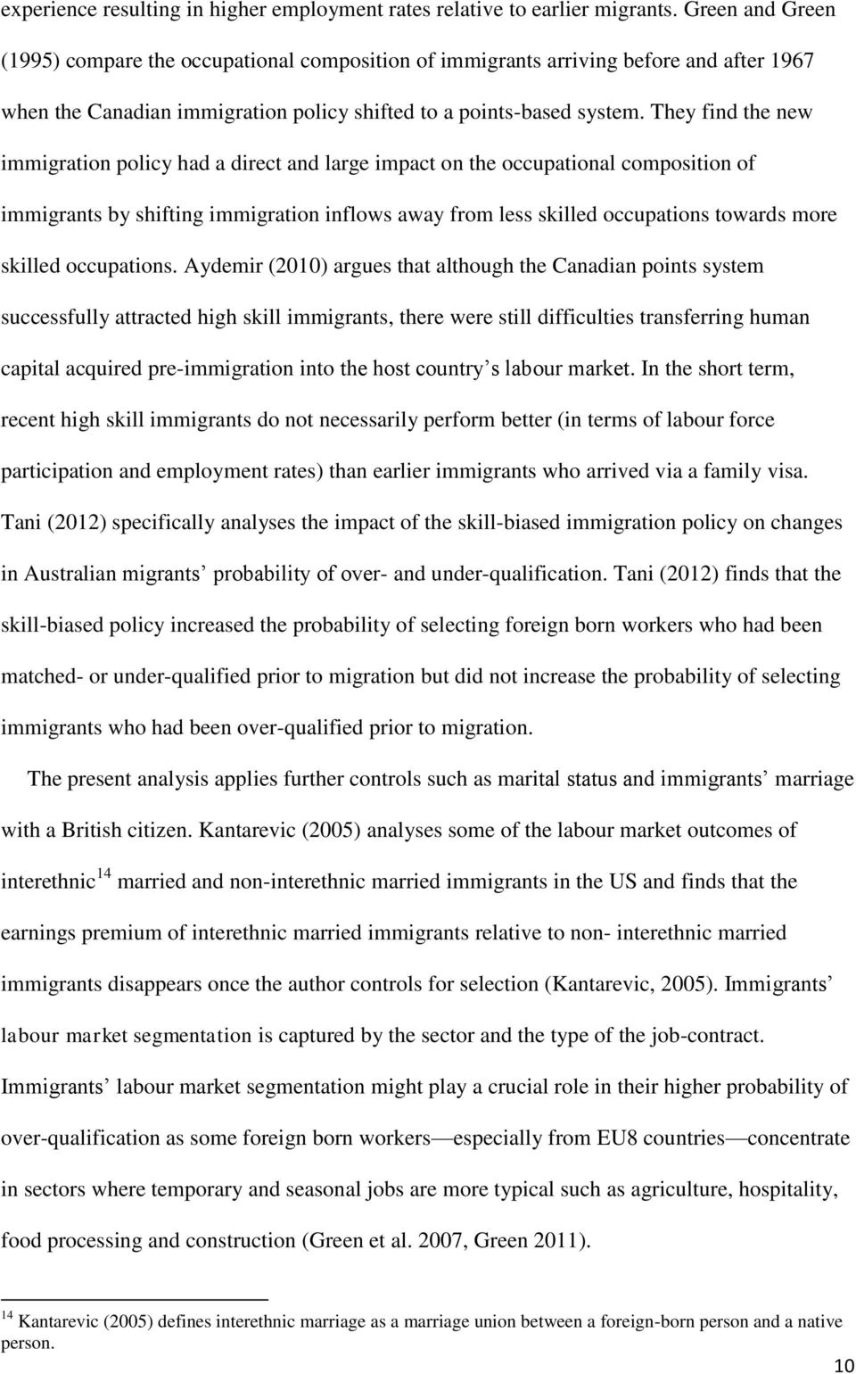 They find the new immigration policy had a direct and large impact on the occupational composition of immigrants by shifting immigration inflows away from less skilled occupations towards more