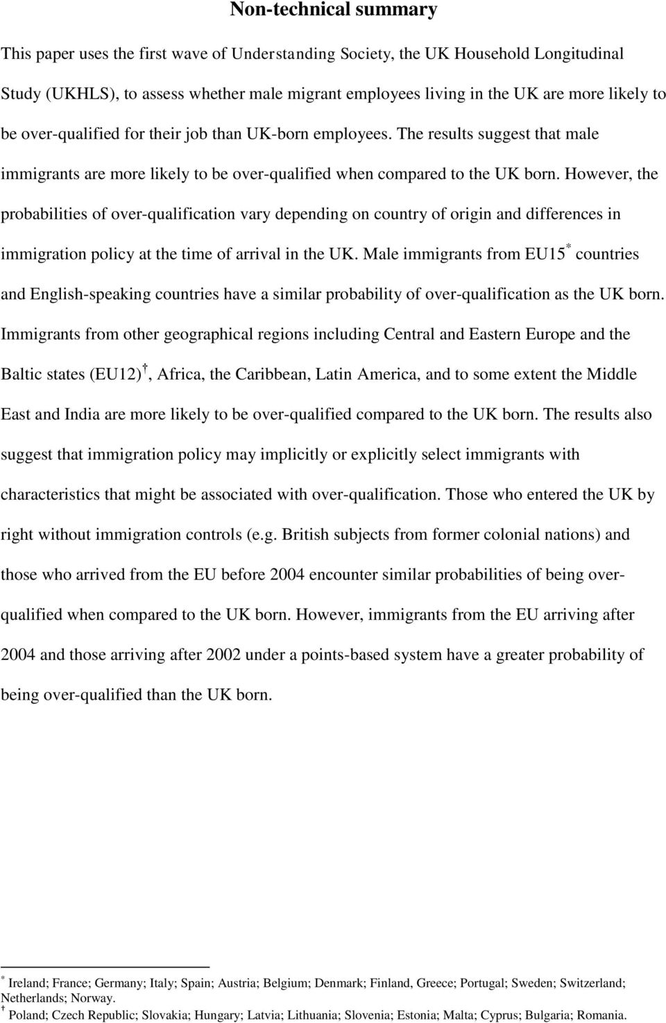 However, the probabilities of over-qualification vary depending on country of origin and differences in immigration policy at the time of arrival in the UK.
