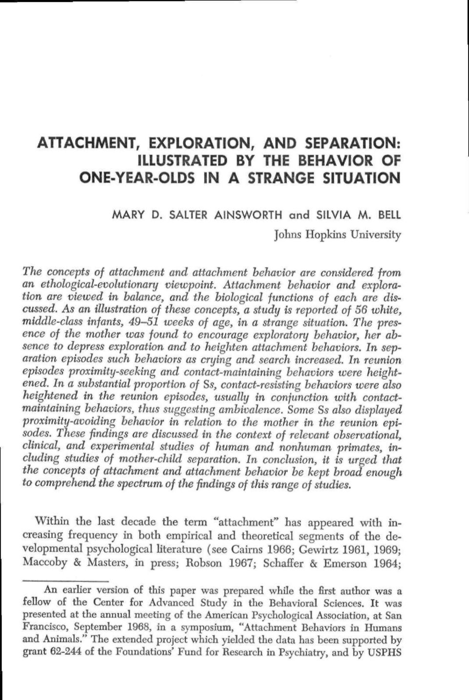 Attachment heliavior and exploration are viewed in balance, and the biological functions of each are discussed.