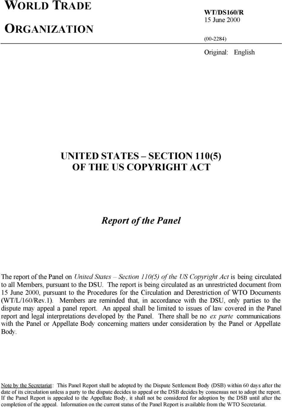 The report is being circulated as an unrestricted document from 15 June 2000, pursuant to the Procedures for the Circulation and Derestriction of WTO Documents (WT/L/160/Rev.1).