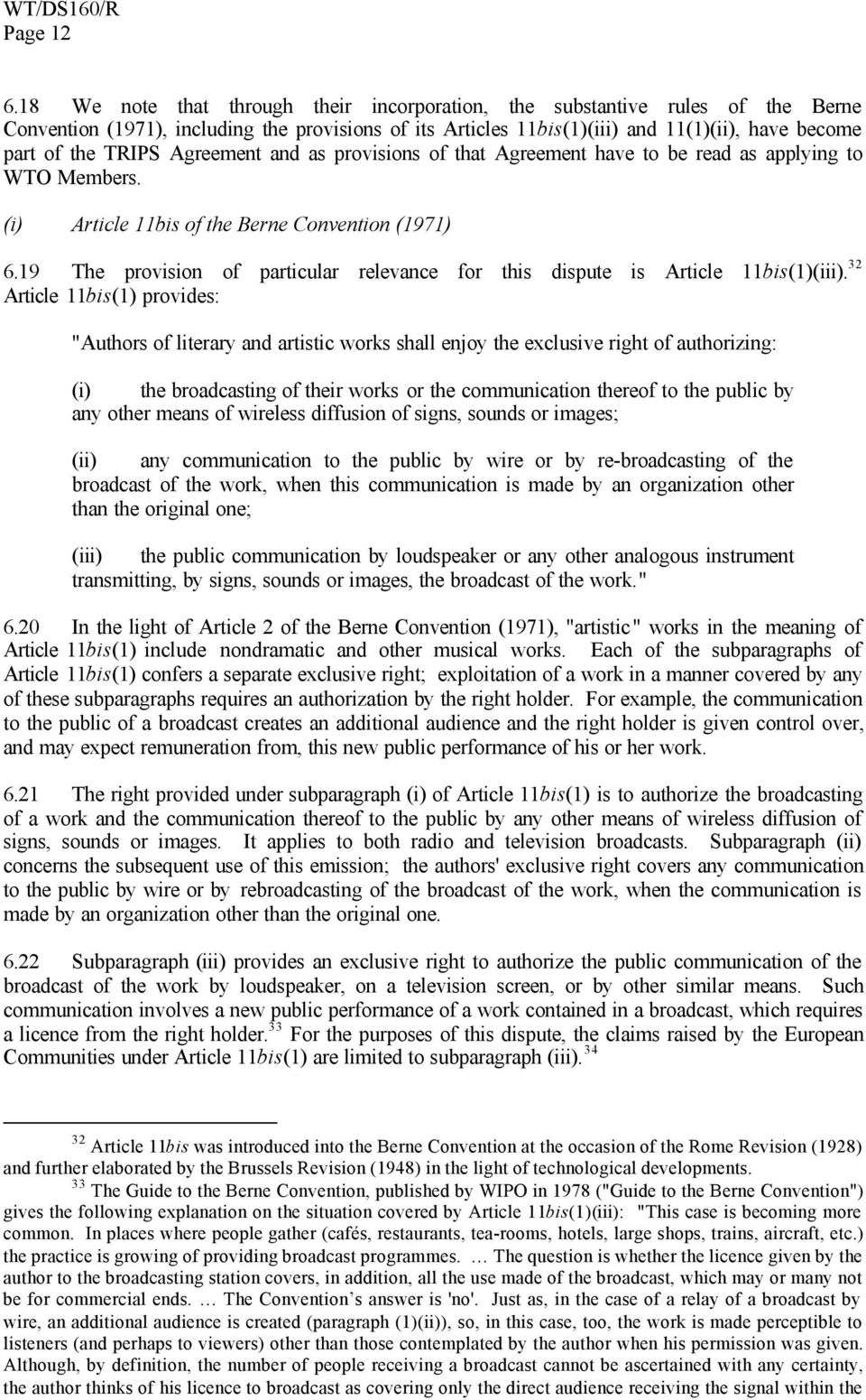 Agreement and as provisions of that Agreement have to be read as applying to WTO Members. (i) Article 11bis of the Berne Convention (1971) 6.