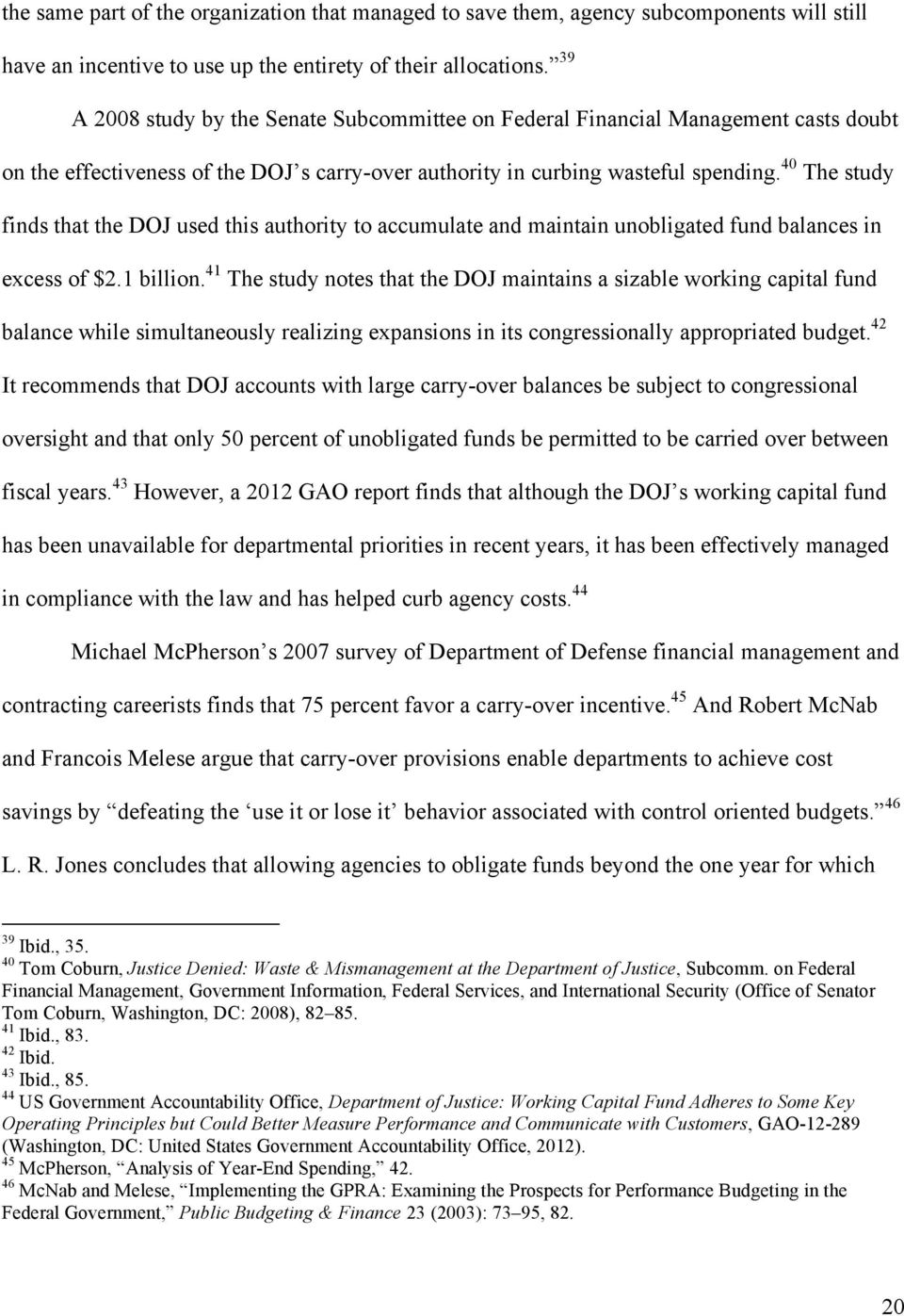 40 The study finds that the DOJ used this authority to accumulate and maintain unobligated fund balances in excess of $2.1 billion.