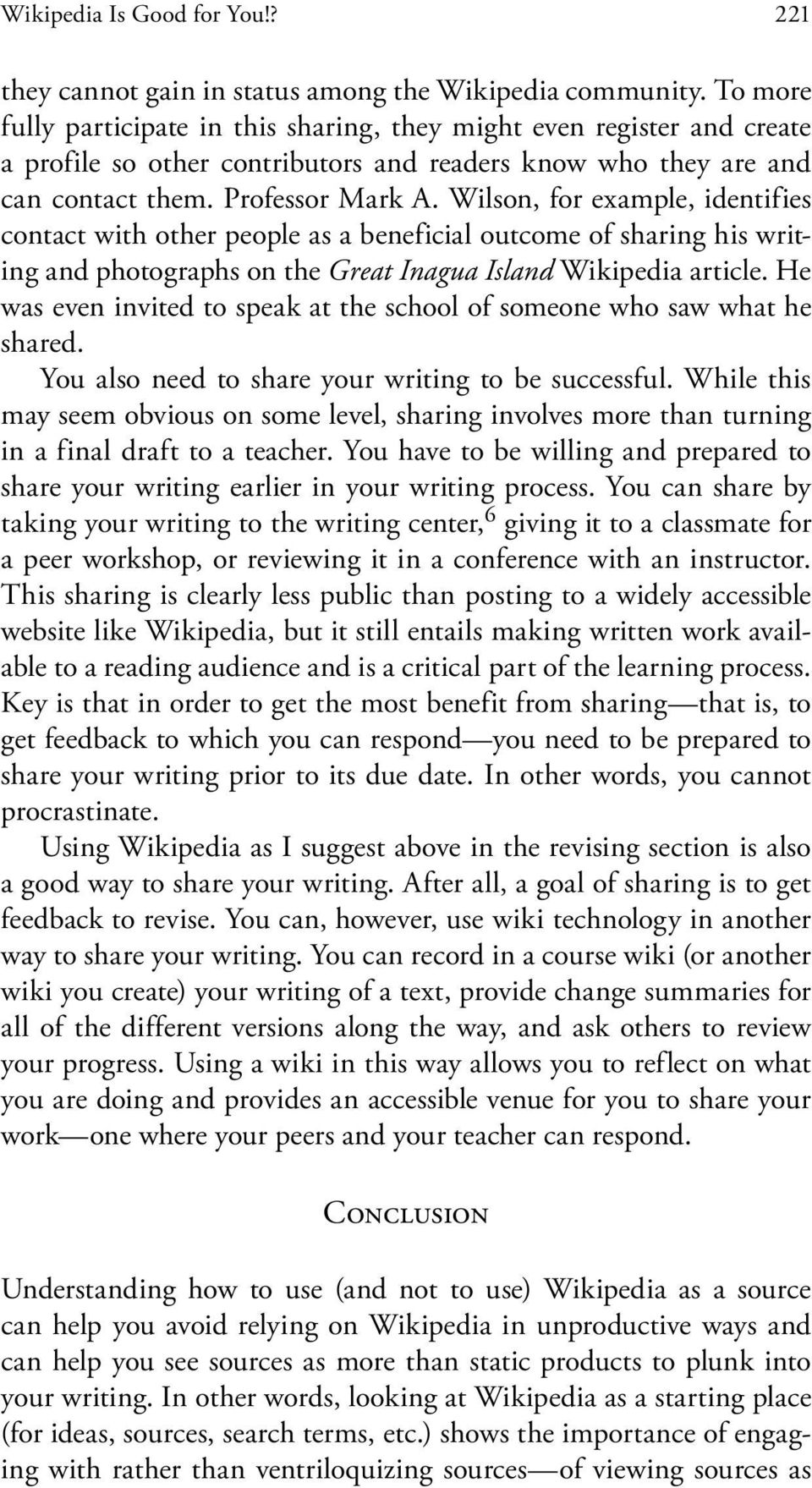 Wilson, for example, identifies contact with other people as a beneficial outcome of sharing his writing and photographs on the Great Inagua Island Wikipedia article.