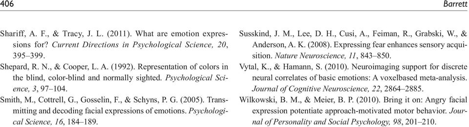 Transmitting and decoding facial expressions of emotions. Psychological Science, 16, 184 189. Susskind, J. M., Lee, D. H., Cusi, A., Feiman, R., Grabski, W., & Anderson, A. K. (2008).