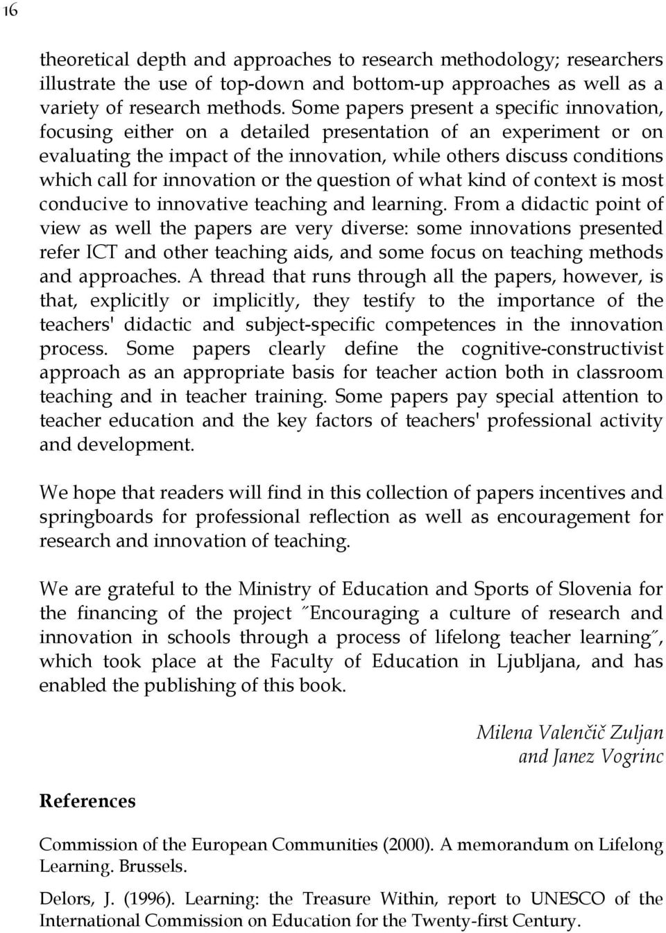 innovation or the question of what kind of context is most conducive to innovative teaching and learning.