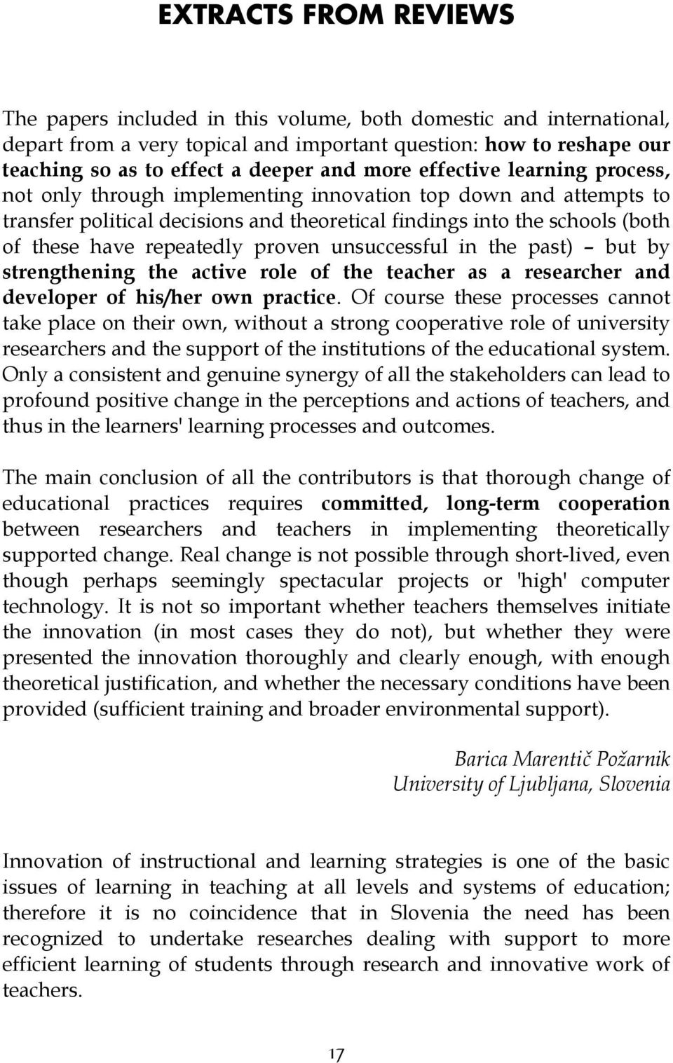 repeatedly proven unsuccessful in the past) but by strengthening the active role of the teacher as a researcher and developer of his/her own practice.