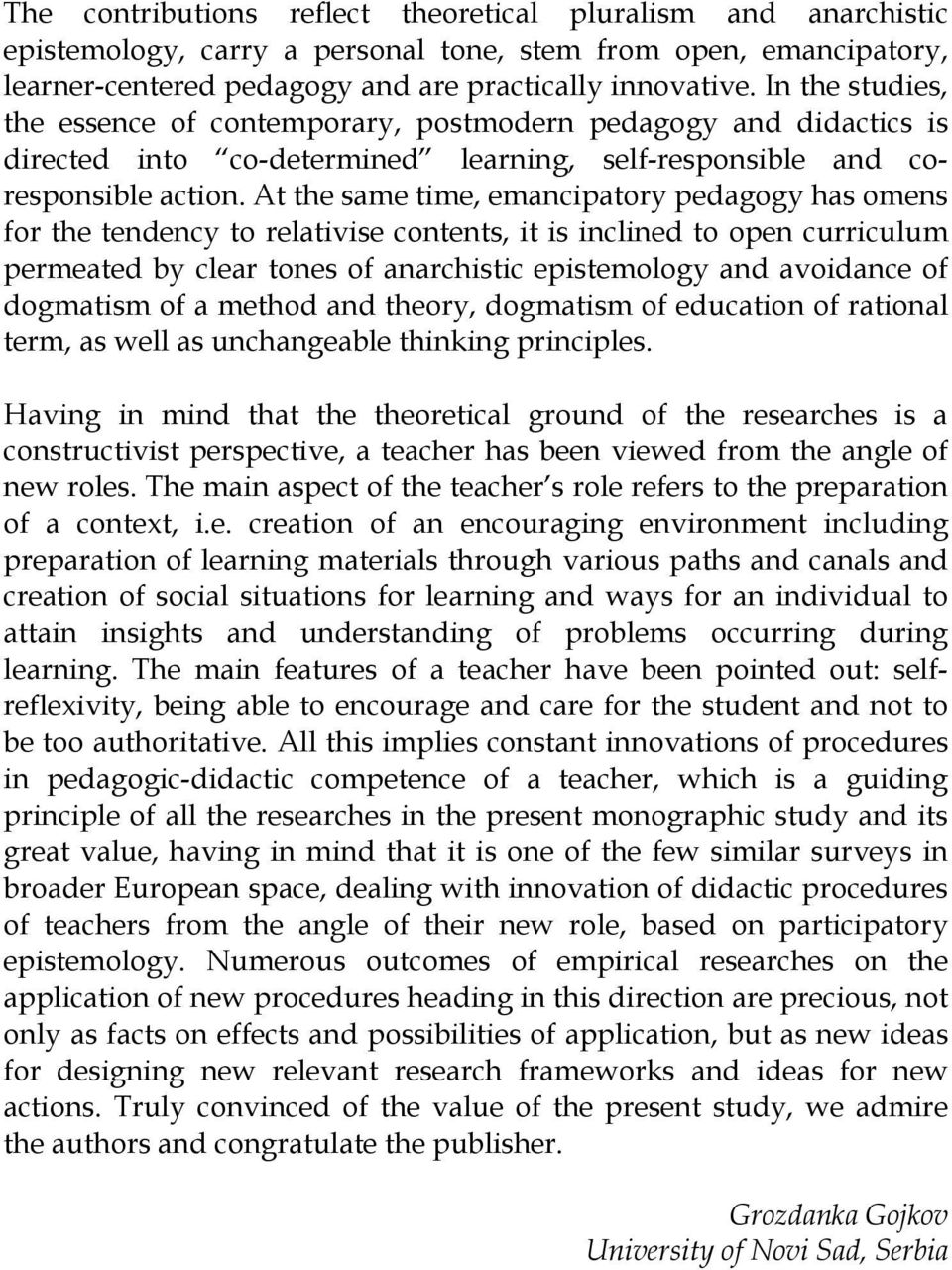At the same time, emancipatory pedagogy has omens for the tendency to relativise contents, it is inclined to open curriculum permeated by clear tones of anarchistic epistemology and avoidance of