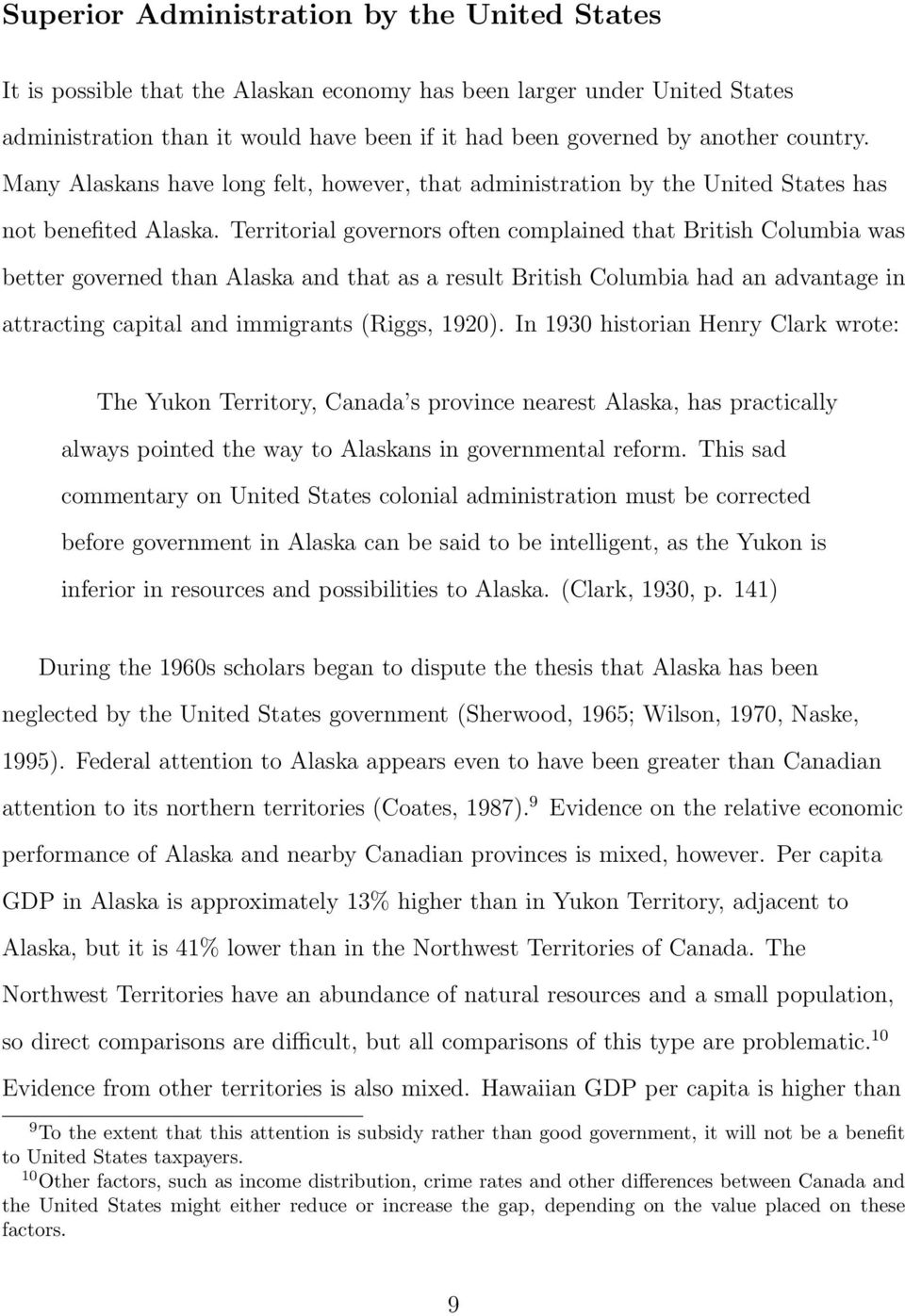 Territorial governors often complained that British Columbia was better governed than Alaska and that as a result British Columbia had an advantage in attracting capital and immigrants (Riggs, 1920).