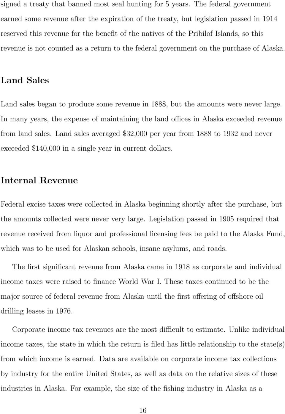 revenue is not counted as a return to the federal government on the purchase of Alaska. Land Sales Land sales began to produce some revenue in 1888, but the amounts were never large.