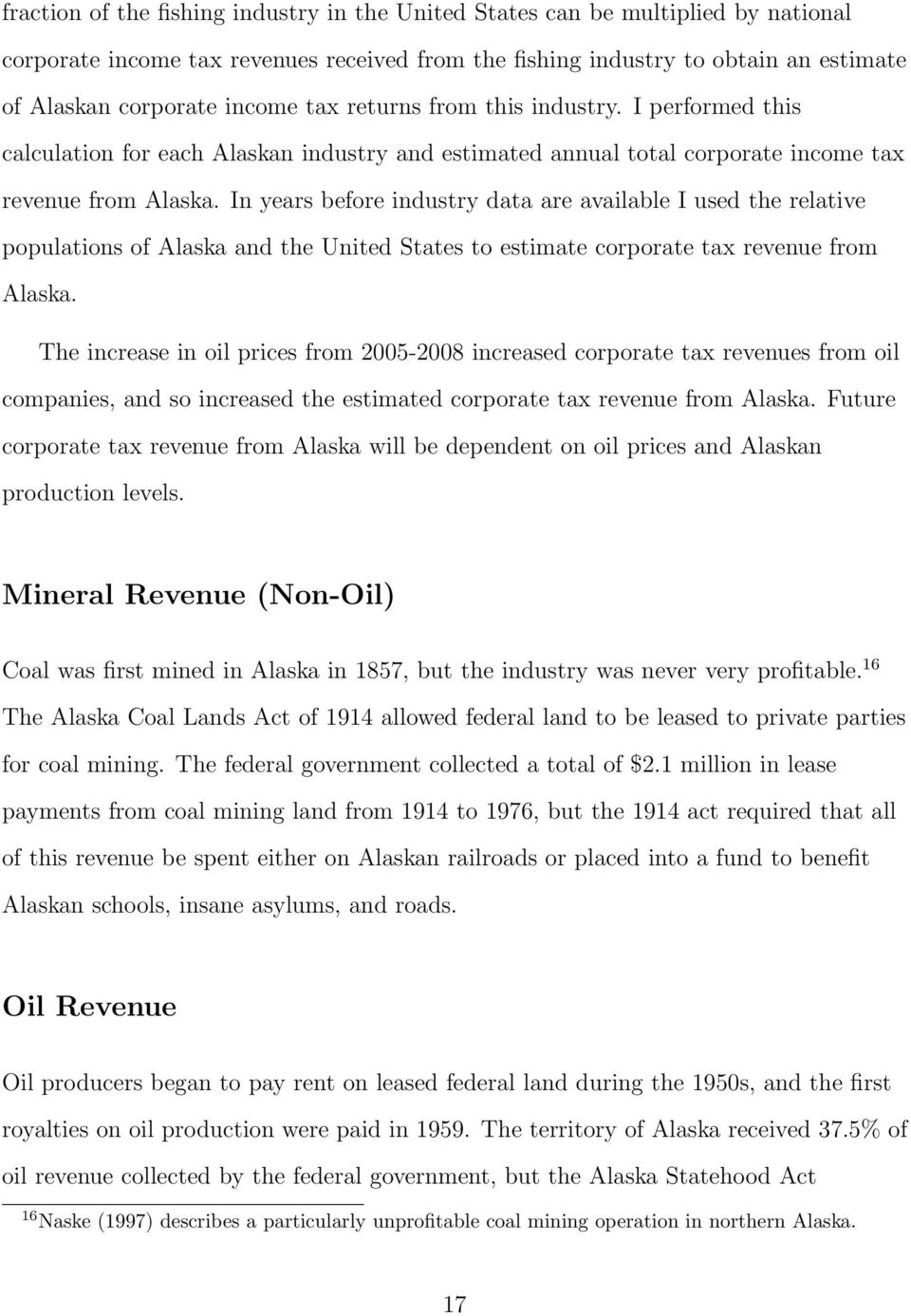 In years before industry data are available I used the relative populations of Alaska and the United States to estimate corporate tax revenue from Alaska.