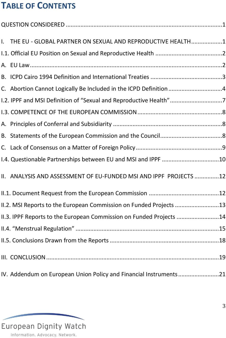 .. 8 A. Principles of Conferral and Subsidiarity... 8 B. Statements of the European Commission and the Council... 8 C. Lack of Consensus on a Matter of Foreign Policy... 9 I.4.