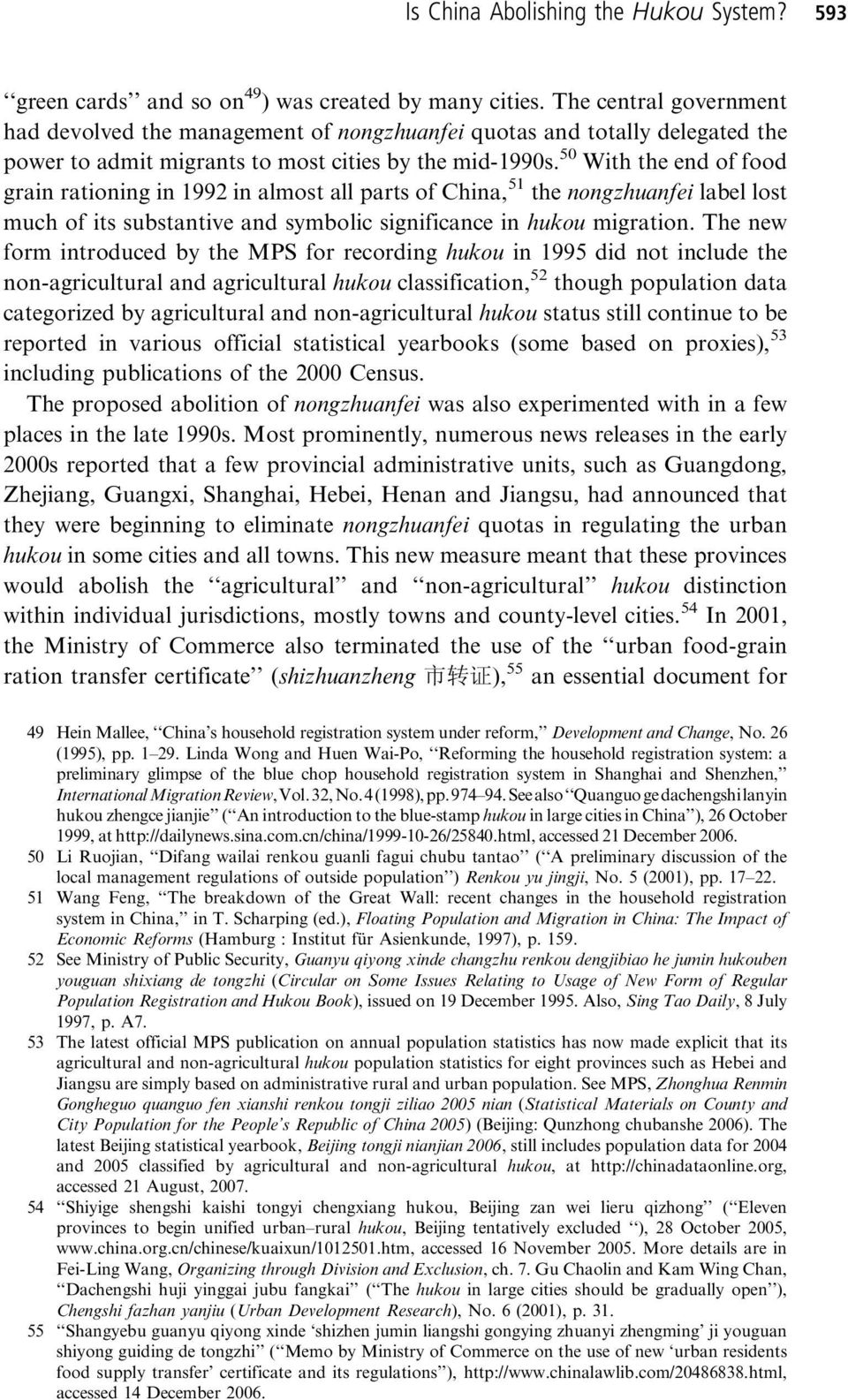 50 With the end of food grain rationing in 1992 in almost all parts of China, 51 the nongzhuanfei label lost much of its substantive and symbolic significance in hukou migration.