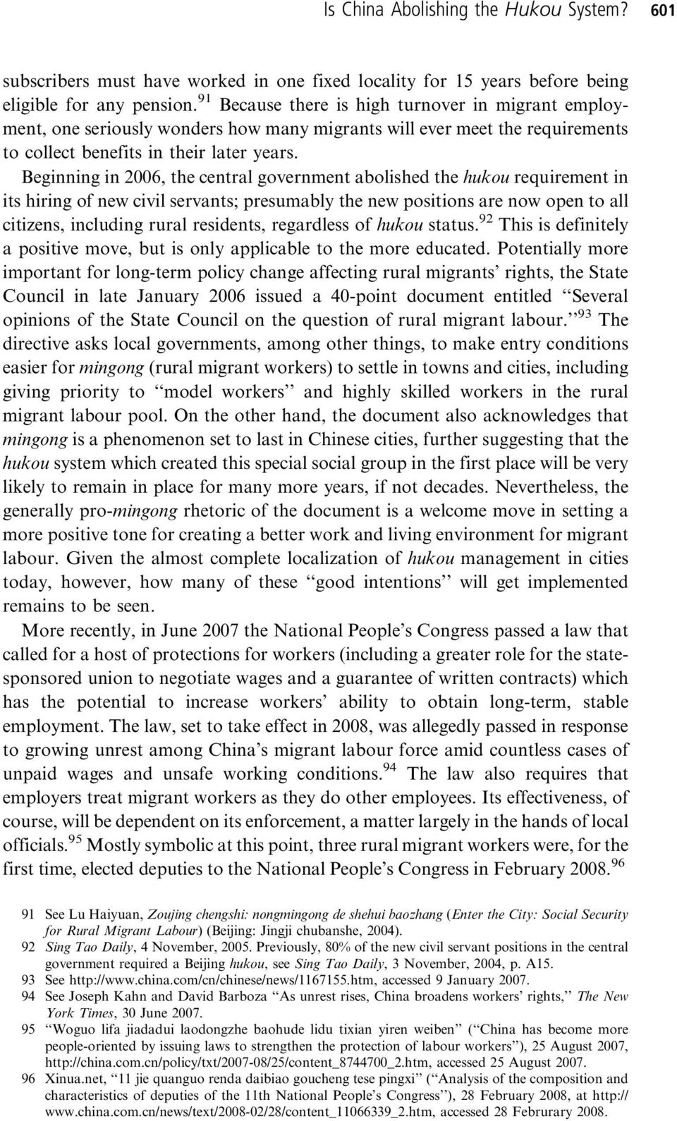 Beginning in 2006, the central government abolished the hukou requirement in its hiring of new civil servants; presumably the new positions are now open to all citizens, including rural residents,