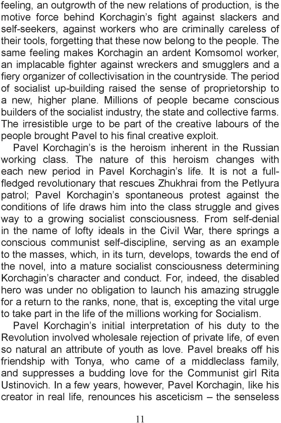 The same feeling makes Korchagin an ardent Komsomol worker, an implacable fighter against wreckers and smugglers and a fiery organizer of collectivisation in the countryside.