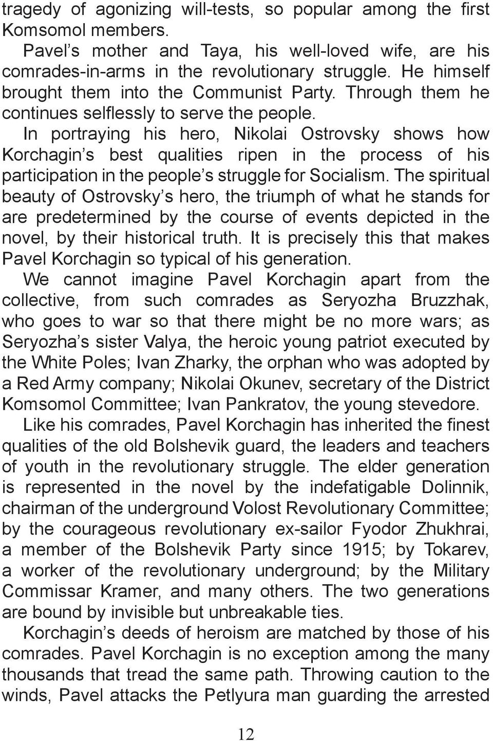 In portraying his hero, Nikolai Ostrovsky shows how Korchagin s best qualities ripen in the process of his participation in the people s struggle for Socialism.