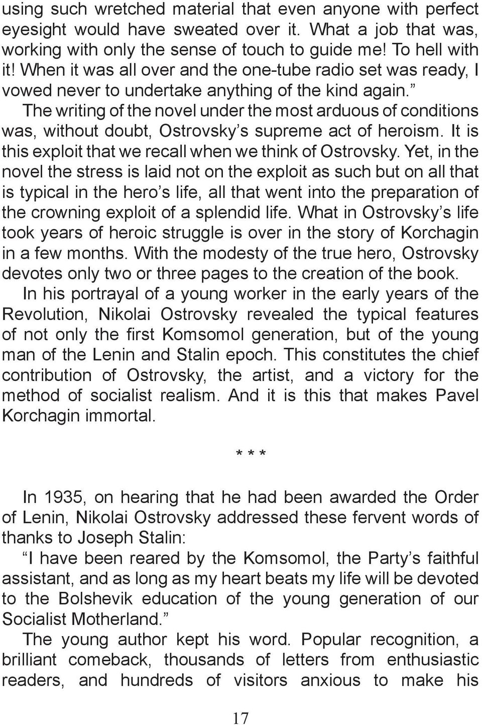 The writing of the novel under the most arduous of conditions was, without doubt, Ostrovsky s supreme act of heroism. It is this exploit that we recall when we think of Ostrovsky.
