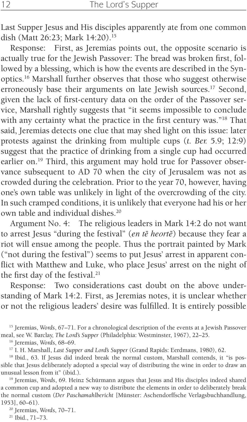 in the Synoptics. 16 Marshall further observes that those who suggest otherwise erroneously base their arguments on late Jewish sources.
