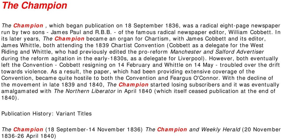 In its later years, The Champion became an organ for Chartism, with James Cobbett and its editor, James Whittle, both attending the 1839 Chartist Convention (Cobbett as a delegate for the West Riding