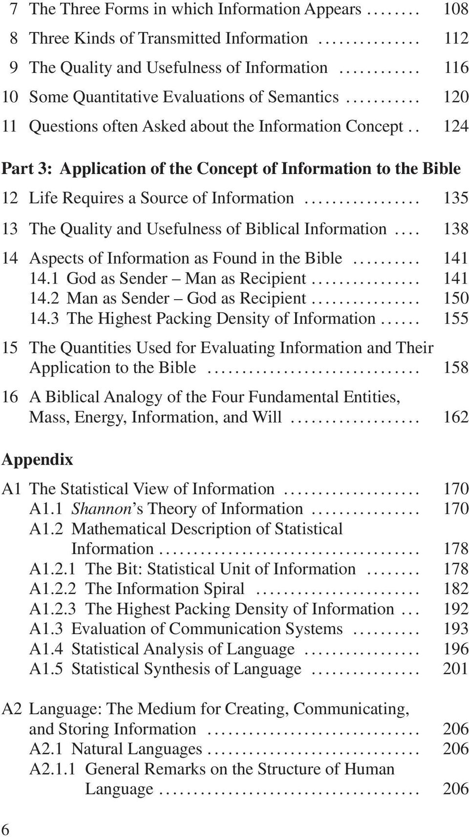 .. 135 13 The Quality and Usefulness of Biblical Information... 138 14 Aspects of Information as Found in the Bible... 141 14.1 God as Sender Man as Recipient... 141 14.2 Man as Sender God as Recipient.