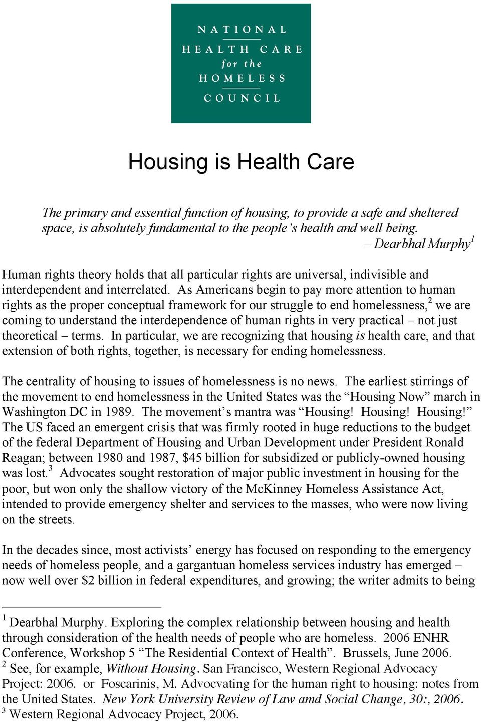 As Americans begin to pay more attention to human rights as the proper conceptual framework for our struggle to end homelessness, 2 we are coming to understand the interdependence of human rights in