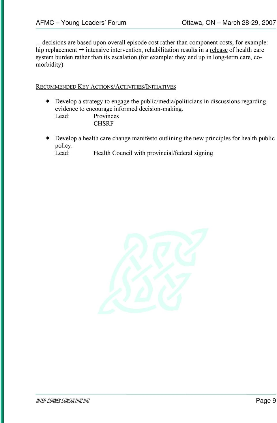 RECOMMENDED KEY ACTIONS/ACTIVITIES/INITIATIVES Develop a strategy to engage the public/media/politicians in discussions regarding evidence to encourage informed