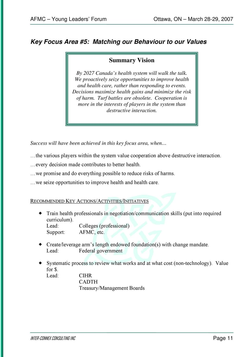 Cooperation is more in the interests of players in the system than destructive interaction.