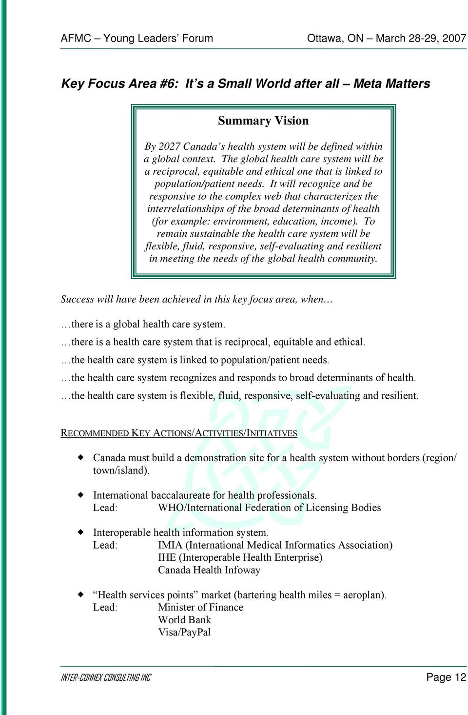 It will recognize and be responsive to the complex web that characterizes the interrelationships of the broad determinants of health (for example: environment, education, income).