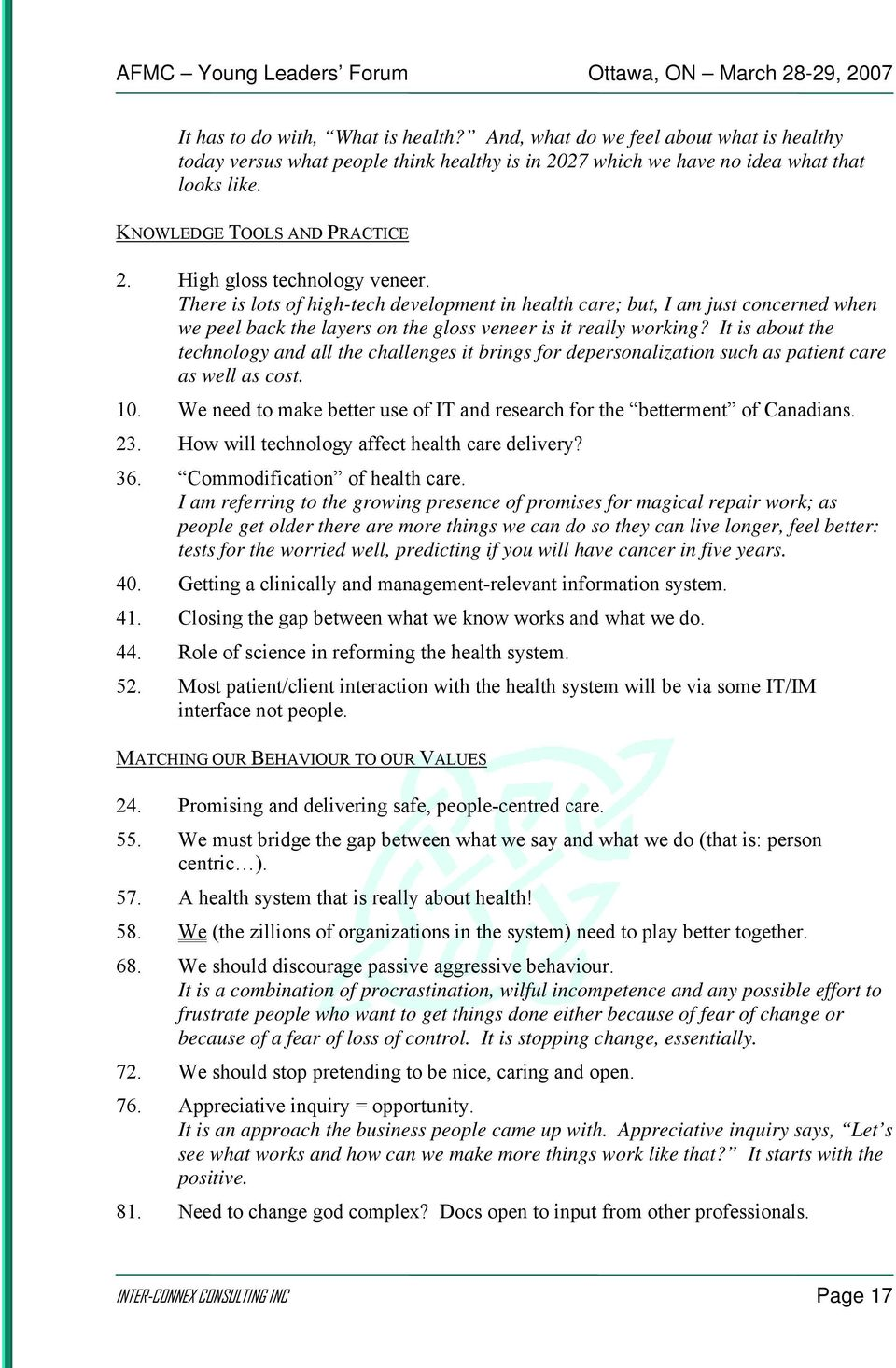 There is lots of high-tech development in health care; but, I am just concerned when we peel back the layers on the gloss veneer is it really working?