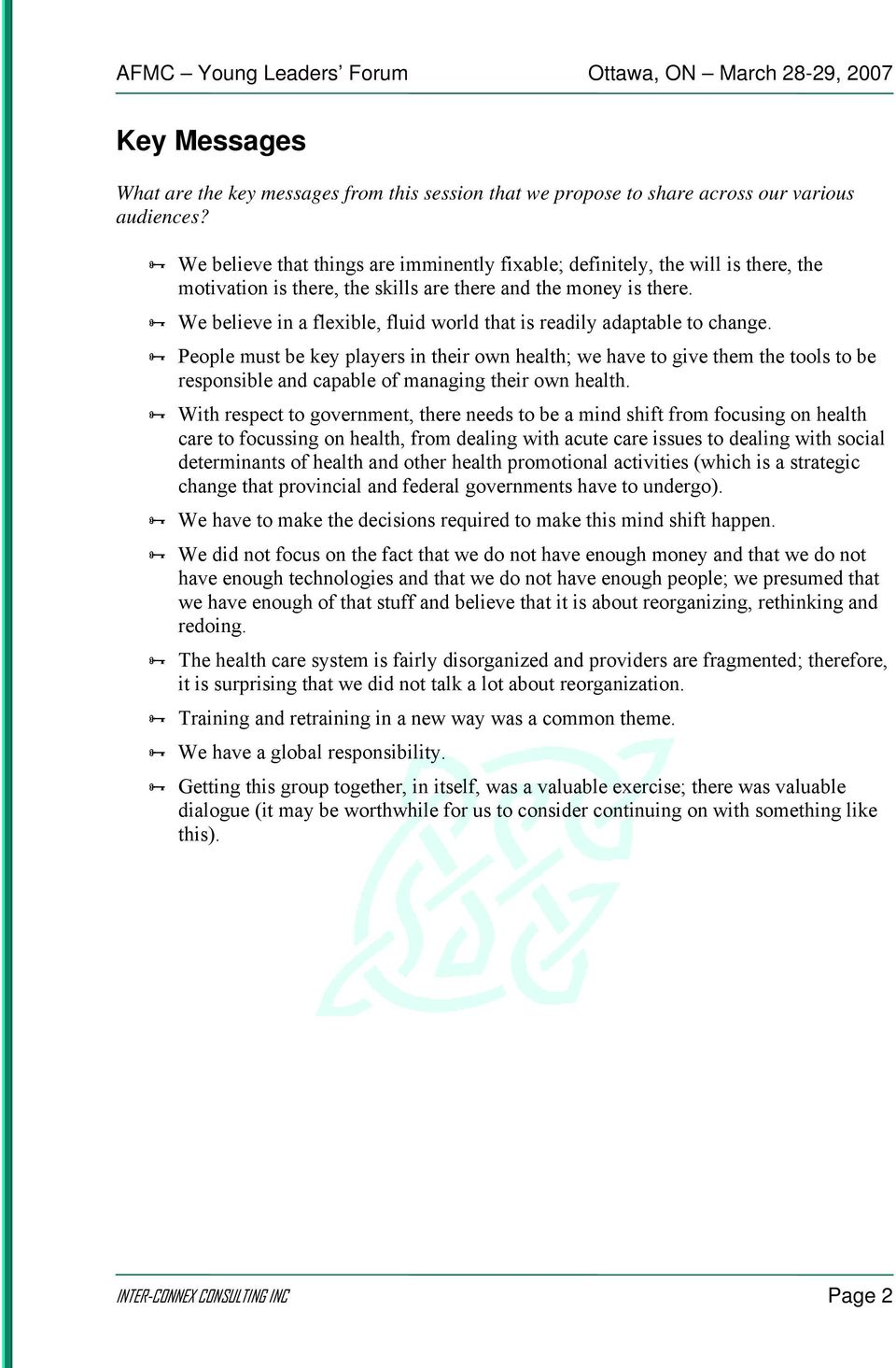 We believe in a flexible, fluid world that is readily adaptable to change.