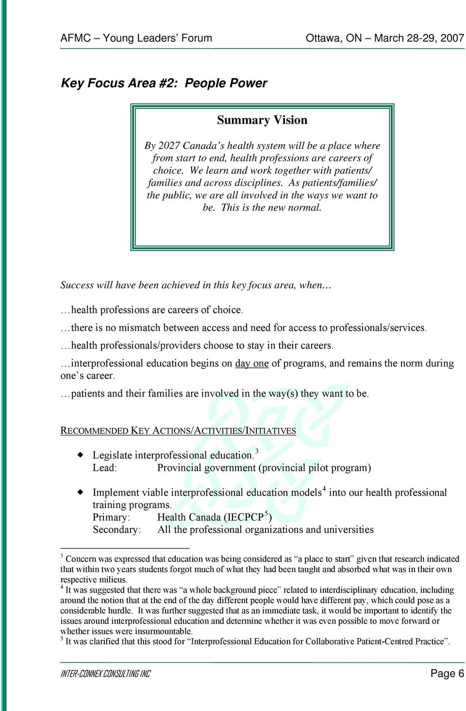 Success will have been achieved in this key focus area, when health professions are careers of choice. there is no mismatch between access and need for access to professionals/services.