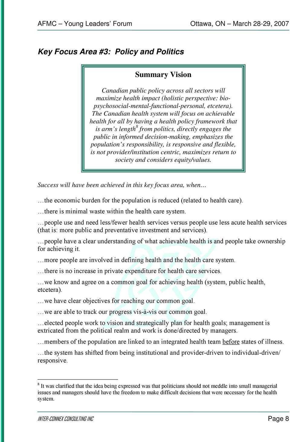 The Canadian health system will focus on achievable health for all by having a health policy framework that is arm s length 8 from politics, directly engages the public in informed decision-making,