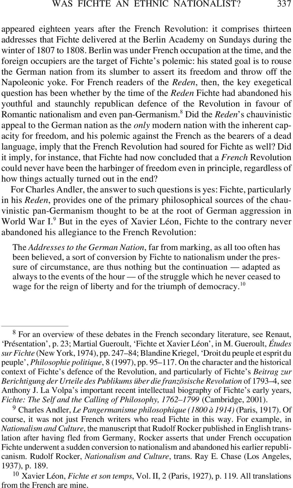 Berlin was under French occupation at the time, and the foreign occupiers are the target of Fichte s polemic: his stated goal is to rouse the German nation from its slumber to assert its freedom and