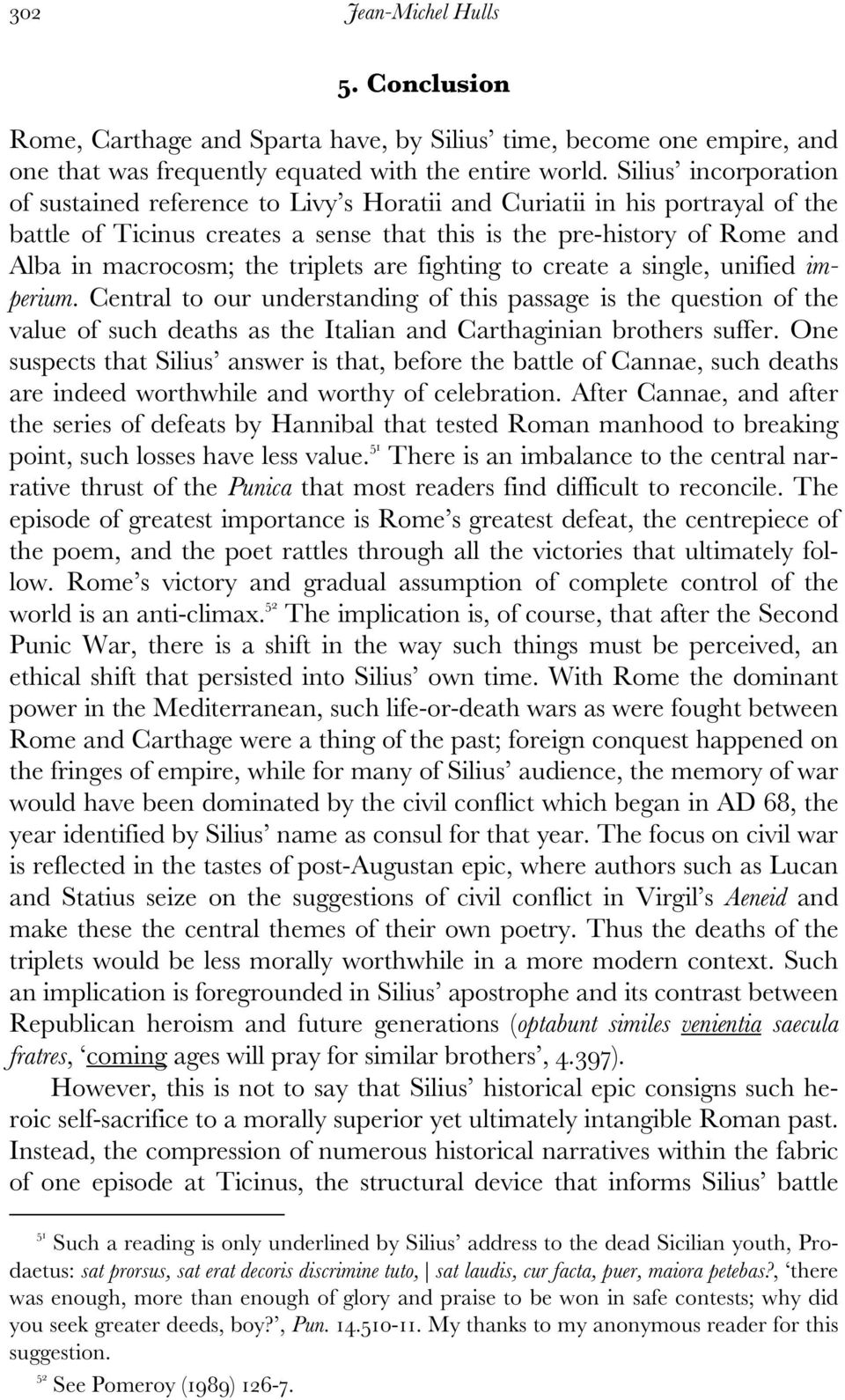 triplets are fighting to create a single, unified imperium. Central to our understanding of this passage is the question of the value of such deaths as the Italian and Carthaginian brothers suffer.