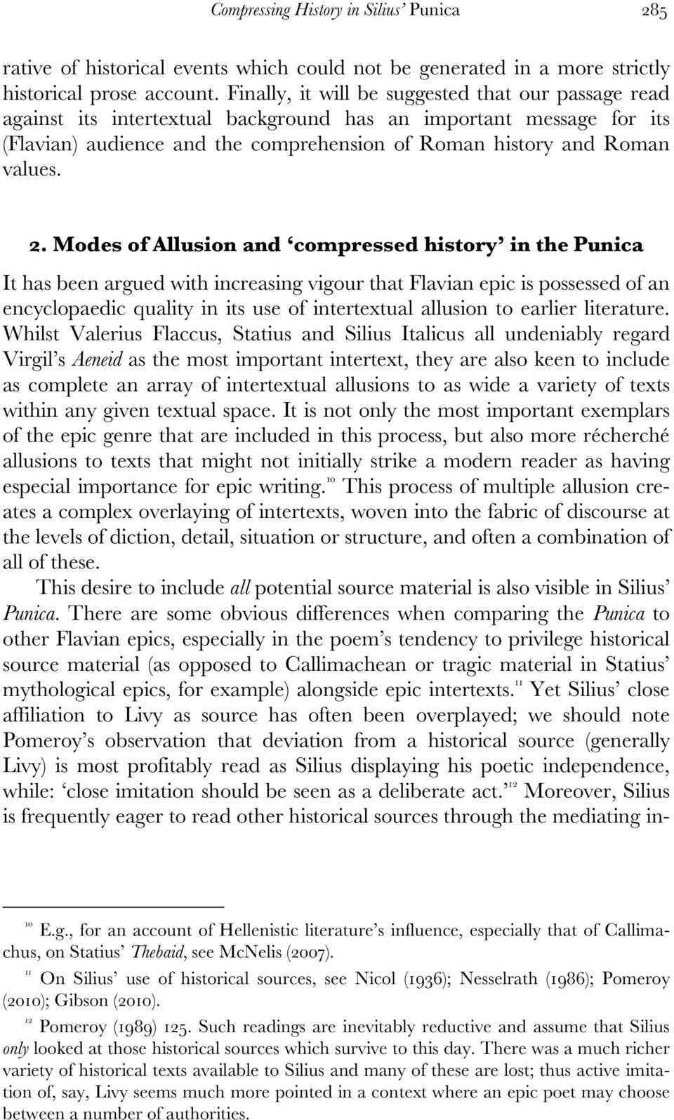 Modes of Allusion and compressed history in the Punica It has been argued with increasing vigour that Flavian epic is possessed of an encyclopaedic quality in its use of intertextual allusion to