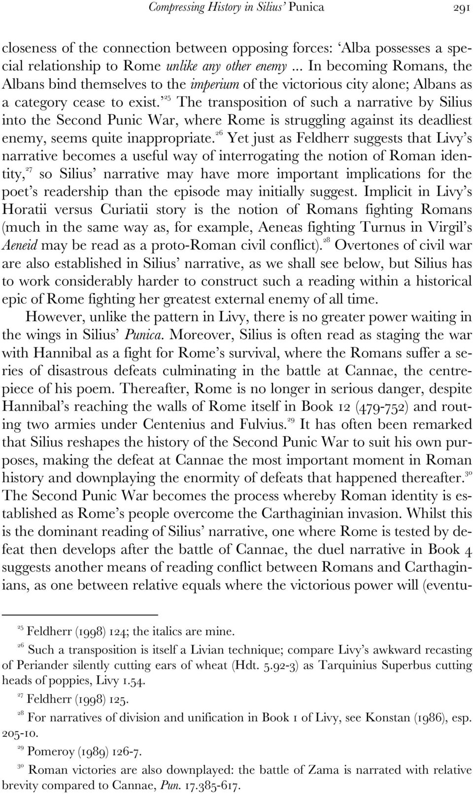 25 The transposition of such a narrative by Silius into the Second Punic War, where Rome is struggling against its deadliest enemy, seems quite inappropriate.