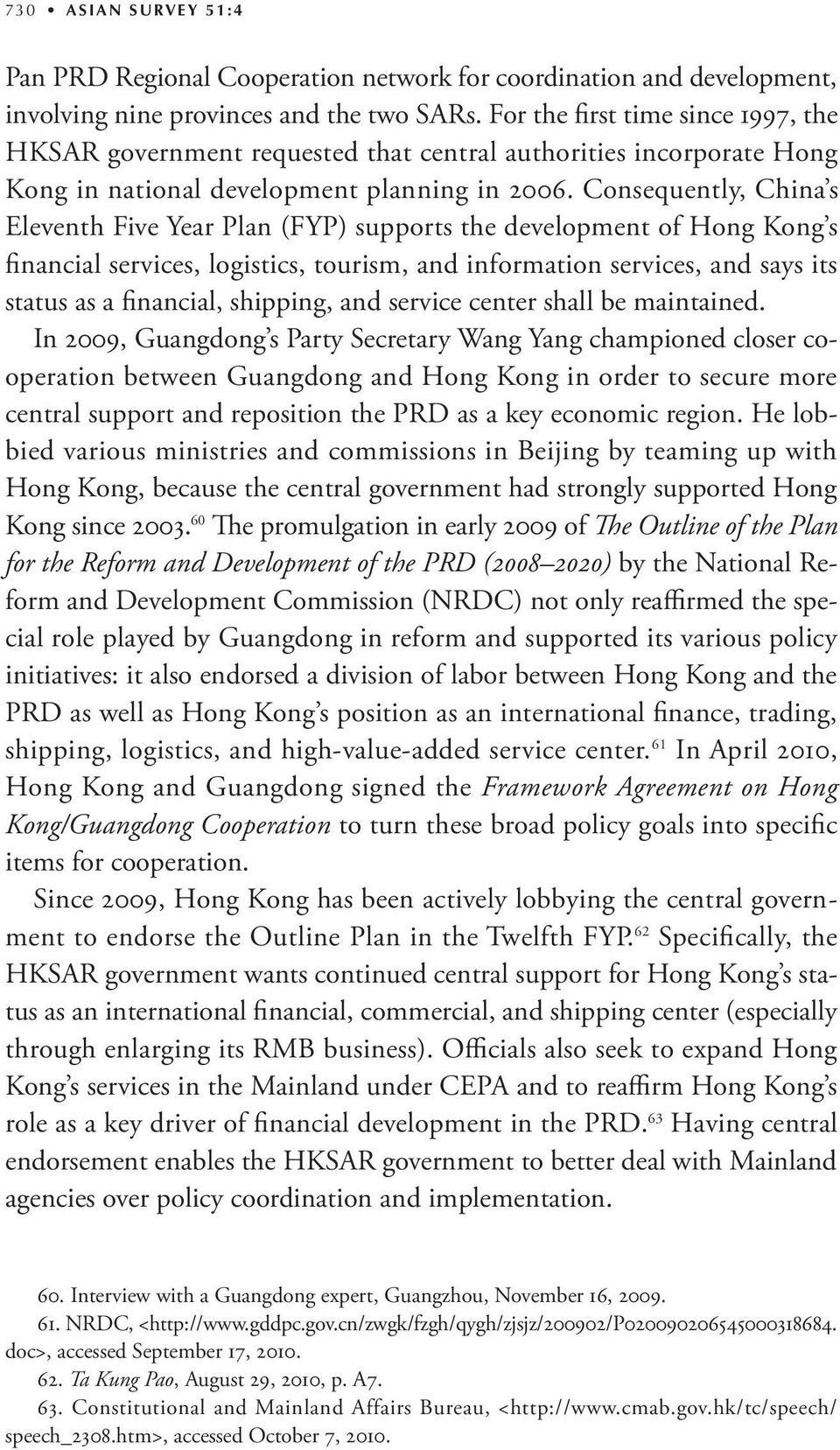Consequently, China s Eleventh Five Year Plan (FYP) supports the development of Hong Kong s financial services, logistics, tourism, and information services, and says its status as a financial,