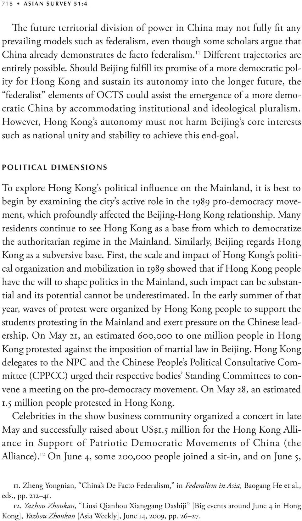 Should Beijing fulfill its promise of a more democratic polity for Hong Kong and sustain its autonomy into the longer future, the federalist elements of OCTS could assist the emergence of a more