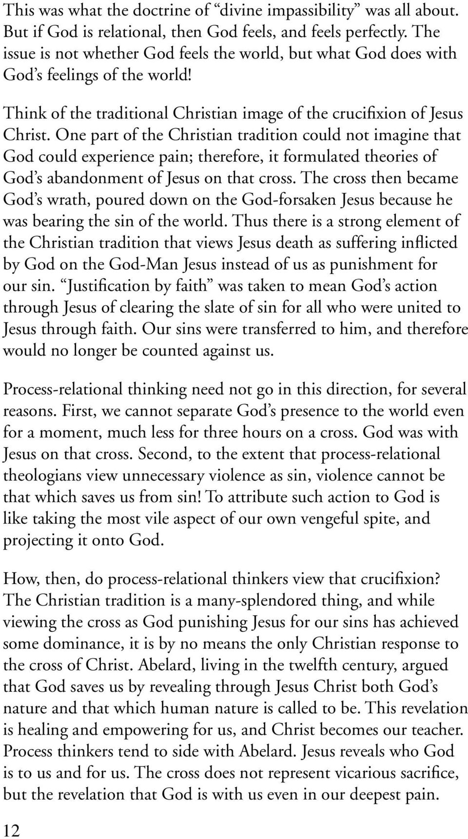 One part of the Christian tradition could not imagine that God could experience pain; therefore, it formulated theories of God s abandonment of Jesus on that cross.