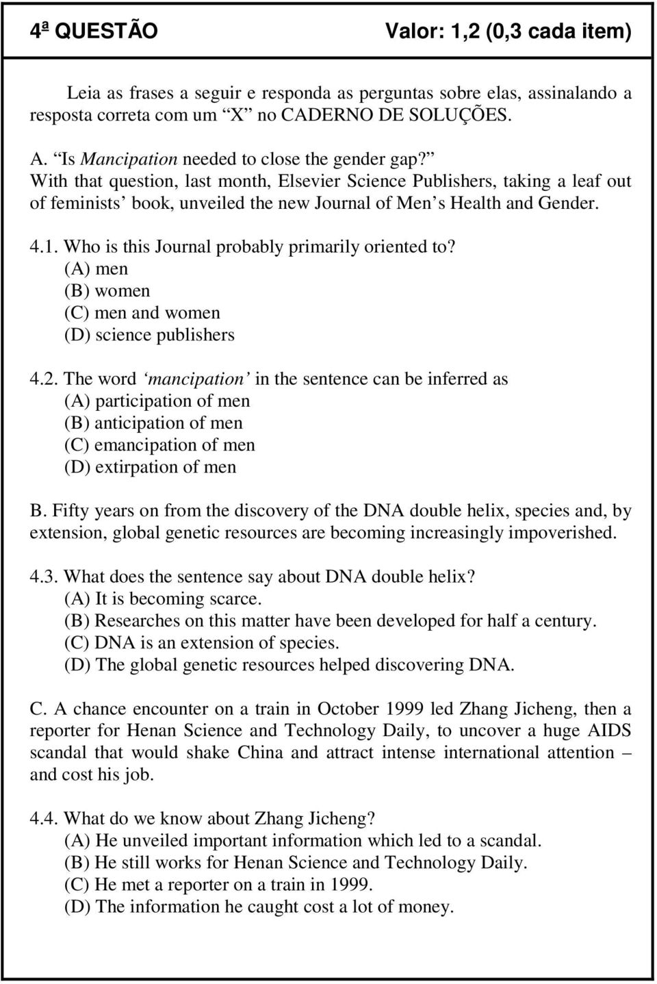 1. Who is this Journal probably primarily oriented to? (A) men (B) women (C) men and women (D) science publishers 4.2.