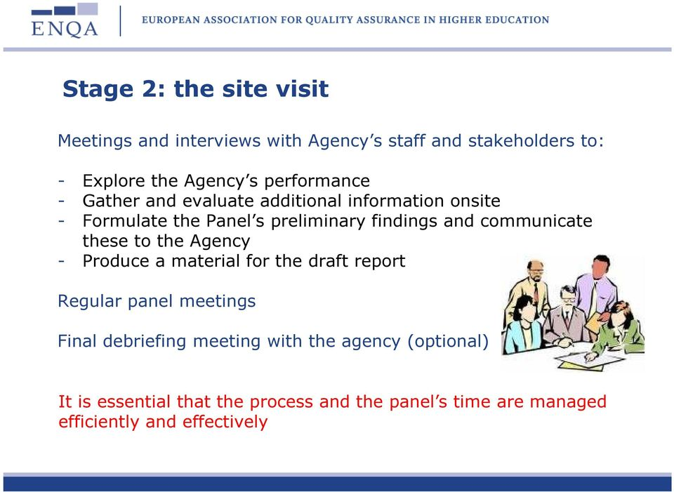 communicate these to the Agency - Produce a material for the draft report Regular panel meetings Final debriefing